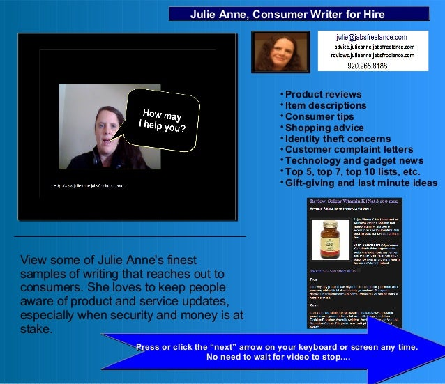 "Julie Anne, Consumer Writer for Hire Press or click the ""next"" arrow on your keyboard or screen any time. No need to wait ..."