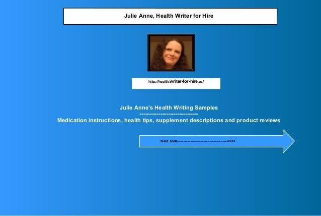 Julie Anne's Health Writing Samples ------------------------------- Medication instructions, health tips, supplement descr...