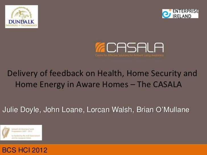 Delivery of feedback on Health, Home Security and  Home Energy in Aware Homes – The CASALAJulie Doyle, John Loane, Lorcan ...