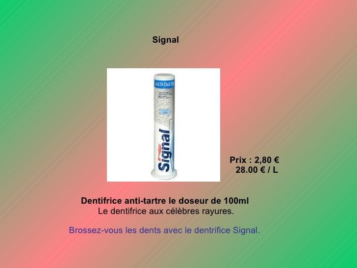Signal Prix : 2,80 €  28.00 € / L Dentifrice anti-tartre le doseur de 100ml  Le dentifrice aux célèbres rayures. Brossez...