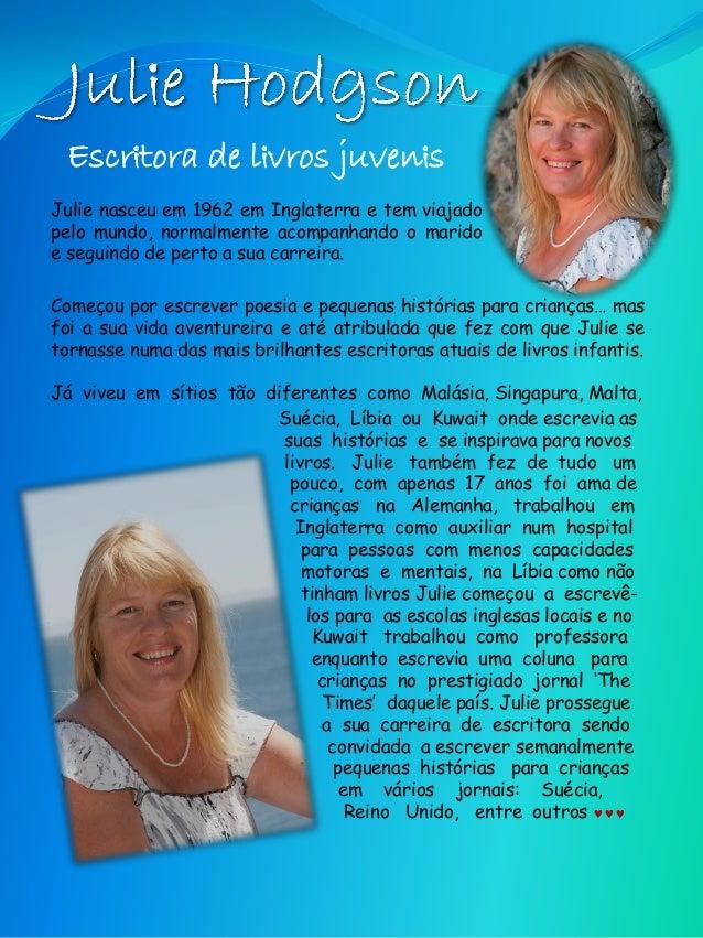 Escritora de livros juvenisJulie nasceu em 1962 em Inglaterra e tem viajadopelo mundo, normalmente acompanhando o maridoe ...