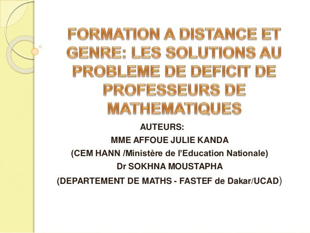 AUTEURS: MME AFFOUE JULIE KANDA (CEM HANN /Ministère de l'Education Nationale) Dr SOKHNA MOUSTAPHA (DEPARTEMENT DE MATHS -...