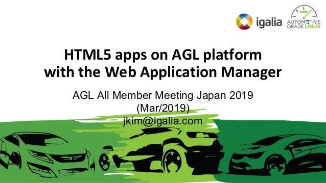 HTML5 apps on AGL platform with the Web Application Manager Julie Kim, jkim@ AGL All Member Meeting Japan 2019 (Mar/2019) ...