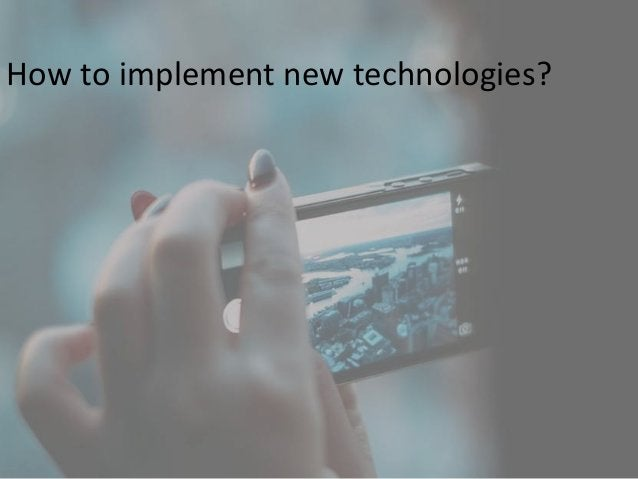 How to implement new technologies?