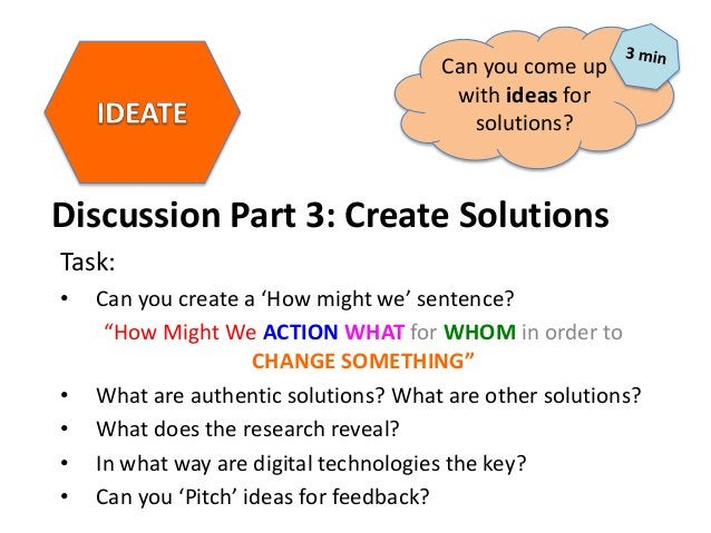 """Discussion Part 3: Create Solutions Task: • Can you create a 'How might we' sentence? """"How Might We ACTION WHAT for WHOM i..."""