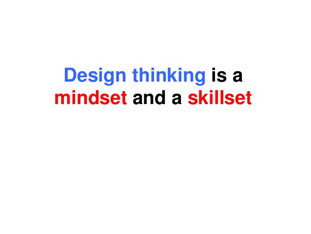 Design thinking is a mindset and a skillset
