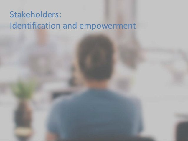 Stakeholders: Identification and empowerment
