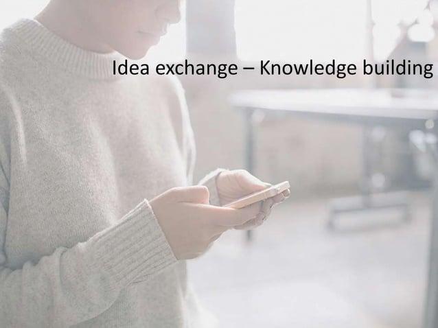 Idea exchange – Knowledge building