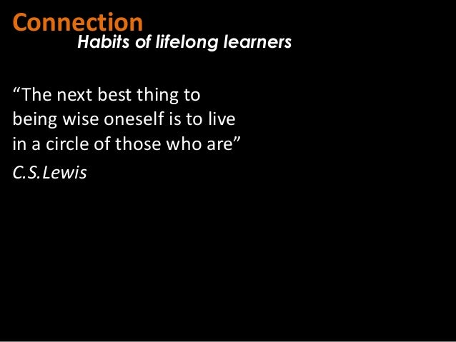 """Connection        Habits of lifelong learners""""The next best thing tobeing wise oneself is to livein a circle of those who ..."""