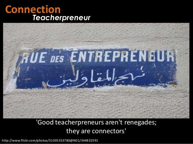 Connection                 Teacherpreneur                   Good teacherpreneurs arent renegades;                         ...