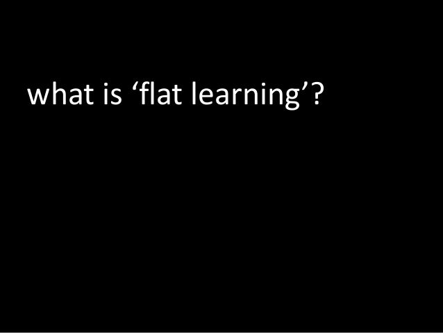 what is 'flat learning'?