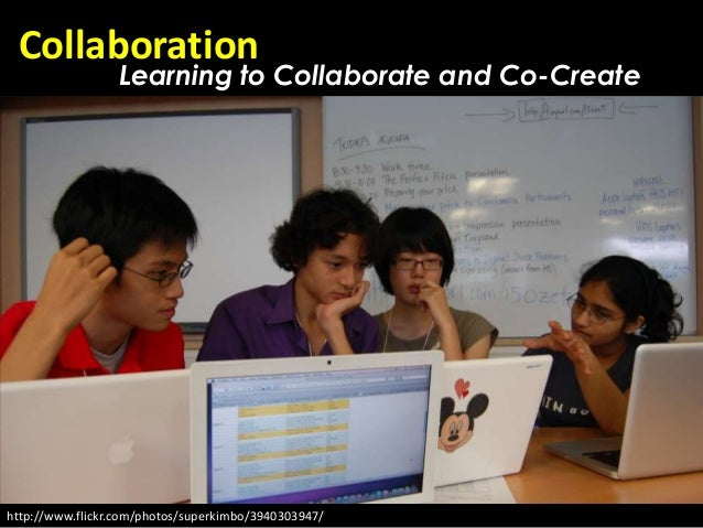 Collaboration                 Learning to Collaborate and Co-Createhttp://www.flickr.com/photos/superkimbo/3940303947/