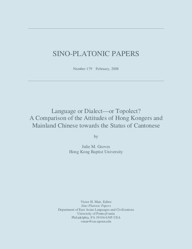 SINO-PLATONIC PAPERS Number 179 February, 2008  Language or Dialect—or Topolect? A Comparison of the Attitudes of Hong Kon...