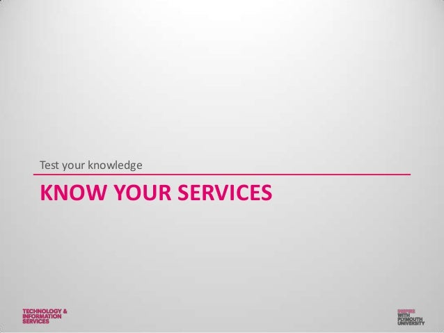 KNOW YOUR SERVICES Test your knowledge