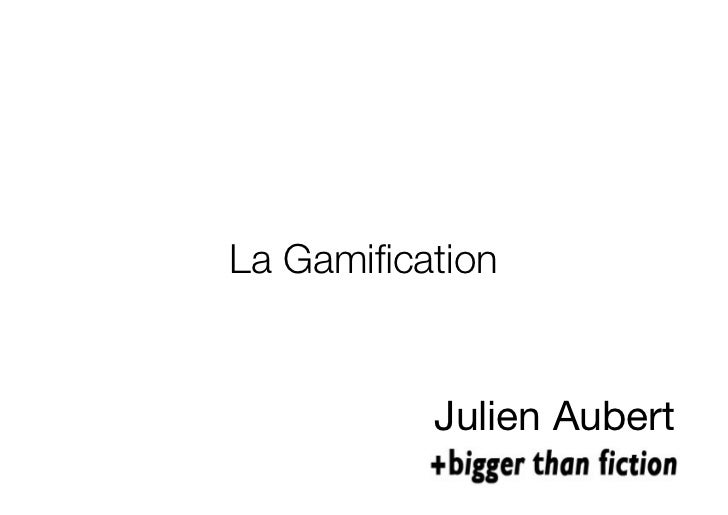 La Gamification          Julien Aubert