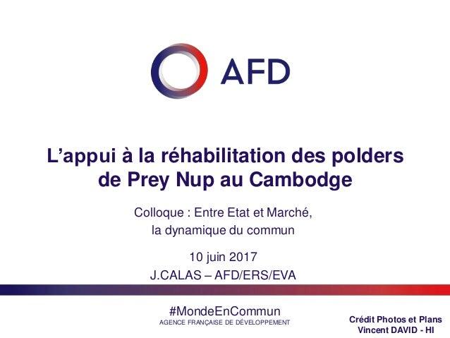 #MondeEnCommun AGENCE FRANÇAISE DE DÉVELOPPEMENT L'appui à la réhabilitation des polders de Prey Nup au Cambodge Colloque ...