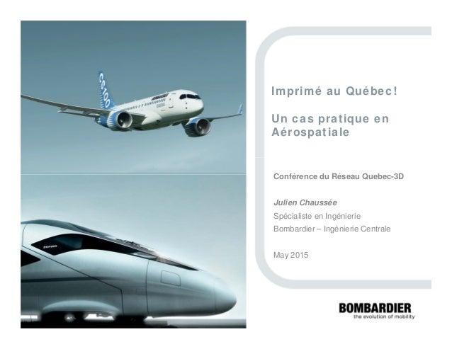 PRIVATEANDCONFIDENTIAL ©BombardierInc.oritssubsidiaries.Allrightsreserved. Imprimé au Québec! Un cas pratique en Aérospati...