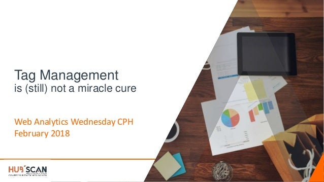 Tag Management is (still) not a miracle cure Web Analytics Wednesday CPH February 2018
