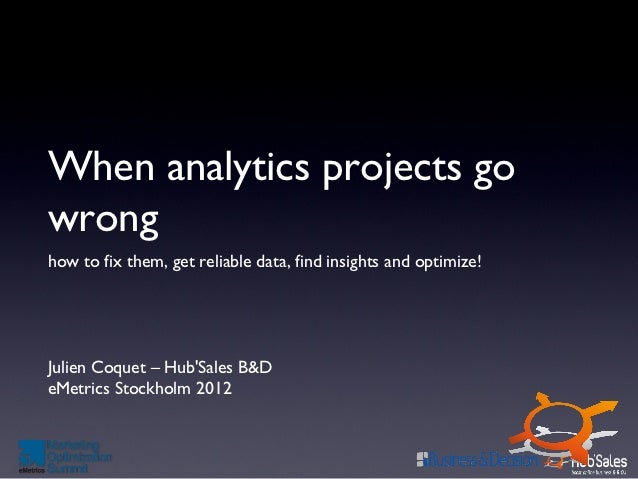 When analytics projects gowronghow to fix them, get reliable data, find insights and optimize!Julien Coquet – HubSales B&D...
