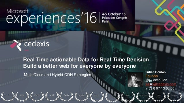 Real Time actionable Data for Real Time Decision Build a better web for everyone by everyone Multi-Cloud and Hybrid-CDN St...