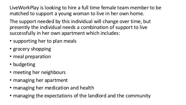 LiveWorkPlay is looking to hire a full time female team member to be matched to support a young woman to live in her own h...