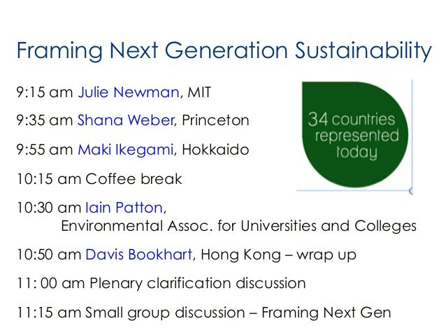 Framing Next Generation Sustainability 9:15 am Julie Newman, MIT 9:35 am Shana Weber, Princeton 9:55 am Maki Ikegami, Hokk...