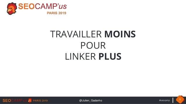 #seocamp 1 TRAVAILLER MOINS POUR LINKER PLUS @Julien_Gadanho