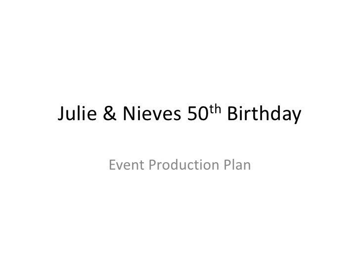 Julie & Nieves 50th Birthday<br />Event Production Plan<br />