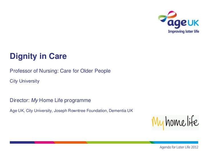 Dignity in CareProfessor of Nursing: Care for Older PeopleCity UniversityDirector: My Home Life programmeAge UK, City Univ...