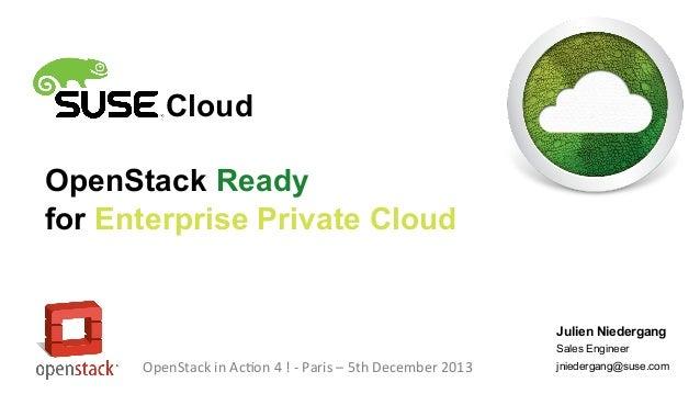 Cloud OpenStack Ready for Enterprise Private Cloud  Julien Niedergang Sales Engineer  OpenStack in Action 4 ! - Paris – 5t...