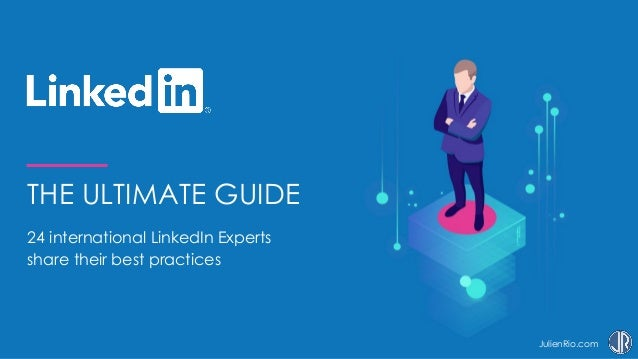 JulienRio.com THE ULTIMATE GUIDE 24 international LinkedIn Experts share their best practices