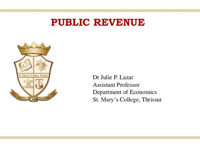 PUBLIC REVENUE Dr Julie P. Lazar Assistant Professor Department of Economics St. Mary's College, Thrissur