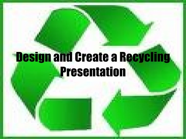 Design and Create a Recycling Presentation
