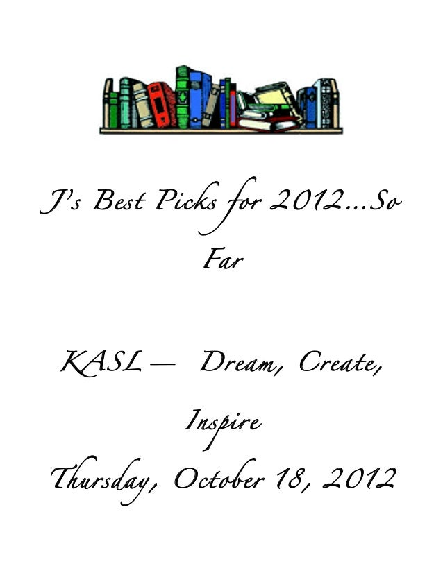 J's Best Picks for 2012…So           FarKASL— Dream, Create,          InspireThursday, October 18, 2012