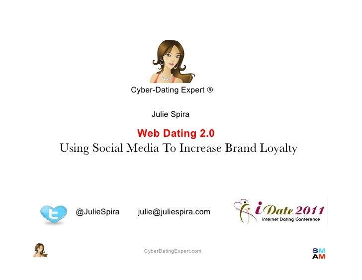 Cyber-Dating Expert ®                      Julie Spira                  Web Dating 2.0 !Using Social Media To Increase Bra...
