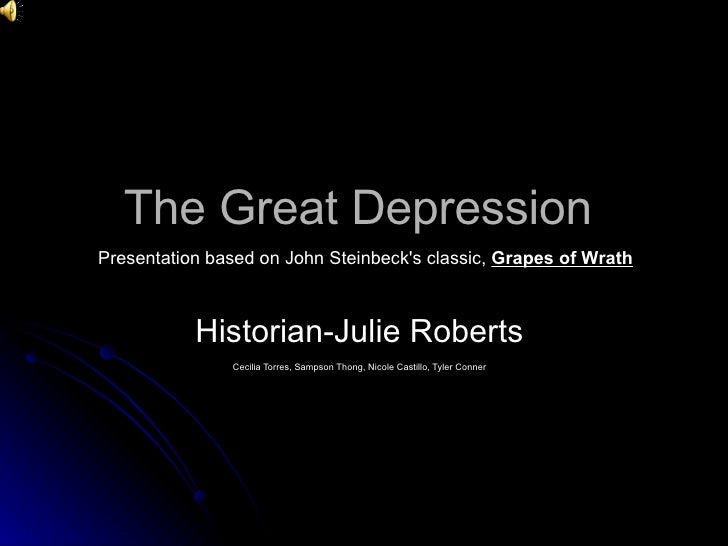 The Great Depression Historian-Julie Roberts  Cecilia Torres, Sampson Thong, Nicole Castillo, Tyler Conner   Presentation ...
