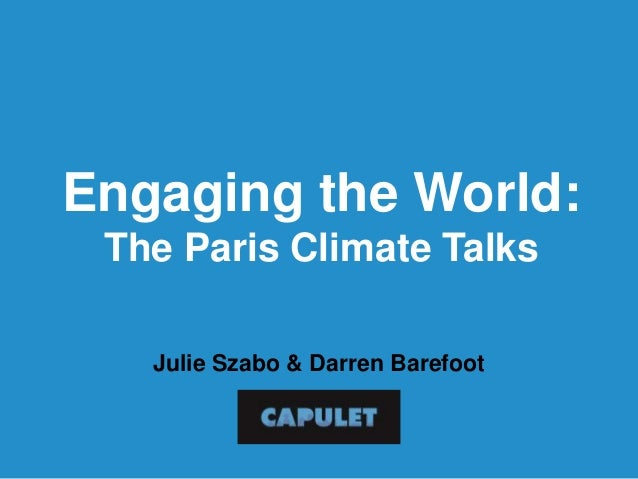Engaging the World: The Paris Climate Talks Julie Szabo & Darren Barefoot