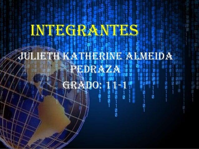 INTEGRANTESJulieth Katherine AlmeidaPedrazaGrado: 11-1