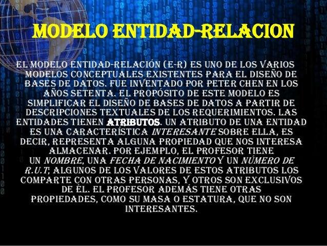 MODELO ENTIDAD-RELACIONEl modelo entidad-relación (E-R) es uno de los variosmodelos conceptuales existentes para el diseño...