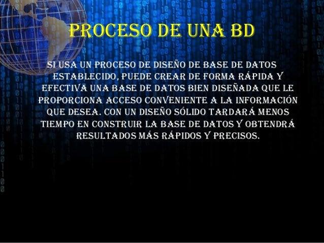 PROCESO DE UNA BDSi usa un proceso de diseño de base de datosestablecido, puede crear de forma rápida yefectiva una base d...