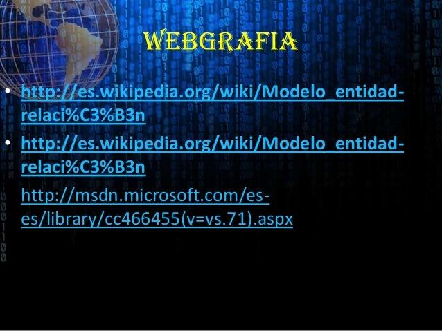 WEBGRAFIA• http://es.wikipedia.org/wiki/Modelo_entidad-relaci%C3%B3n• http://es.wikipedia.org/wiki/Modelo_entidad-relaci%C...
