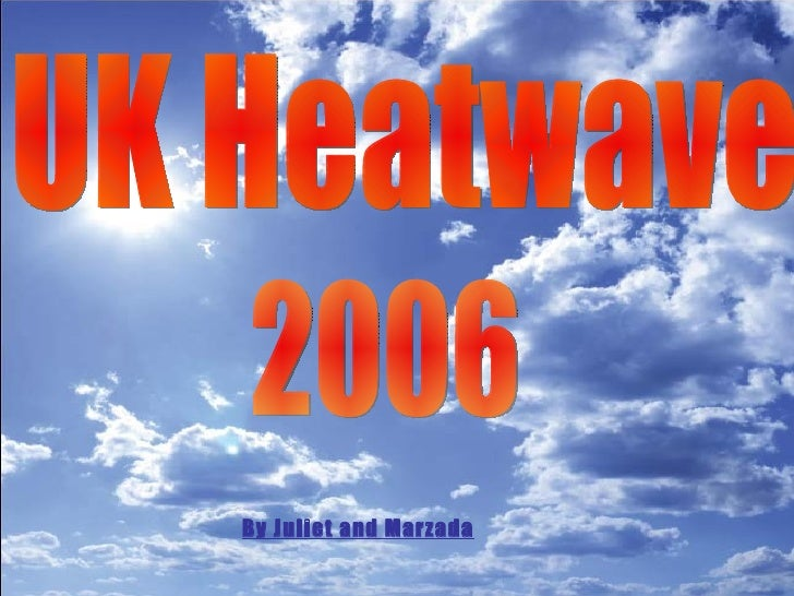 UK Heatwave  2006 By Juliet and Marzada