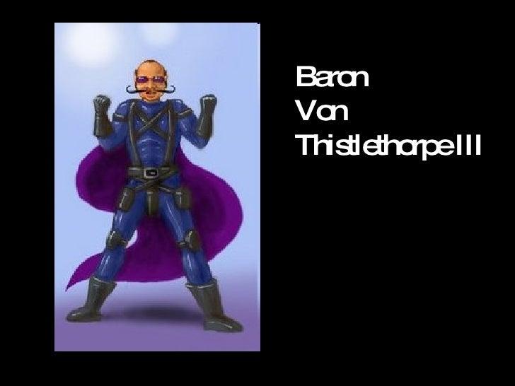 Baron Von  Thistlethorpe III