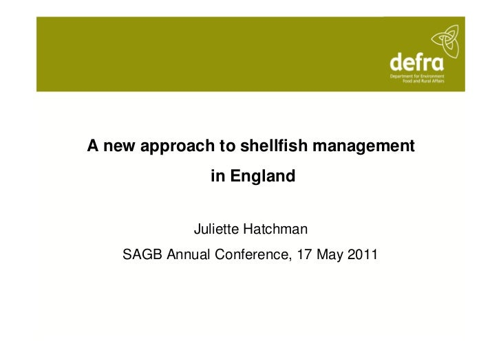 A new approach to shellfish management               in England             Juliette Hatchman    SAGB Annual Conference, 1...