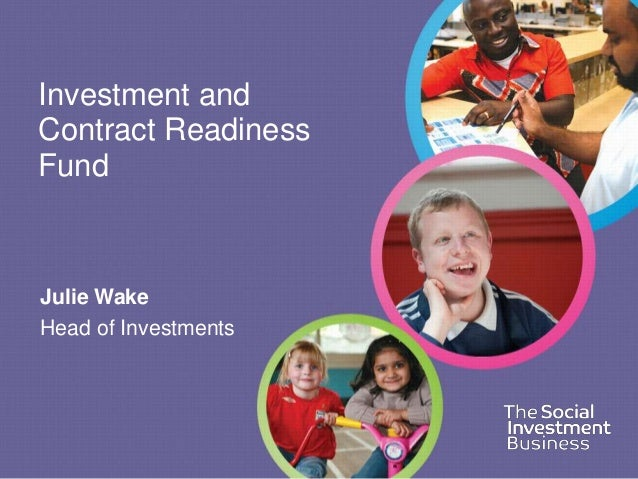 Investment andContract ReadinessFundJulie WakeHead of Investments