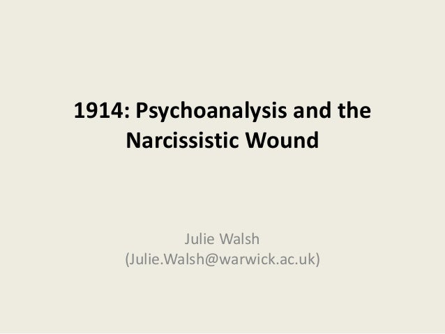 1914: Psychoanalysis and the Narcissistic Wound Julie Walsh (Julie.Walsh@warwick.ac.uk)
