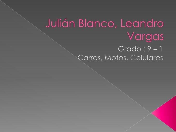Julián Blanco, Leandro Vargas<br />Grado : 9 – 1<br />Carros, Motos, Celulares <br />