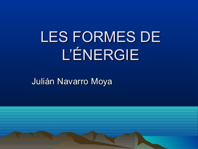 LES FORMES DE    L'ÉNERGIEJulián Navarro Moya