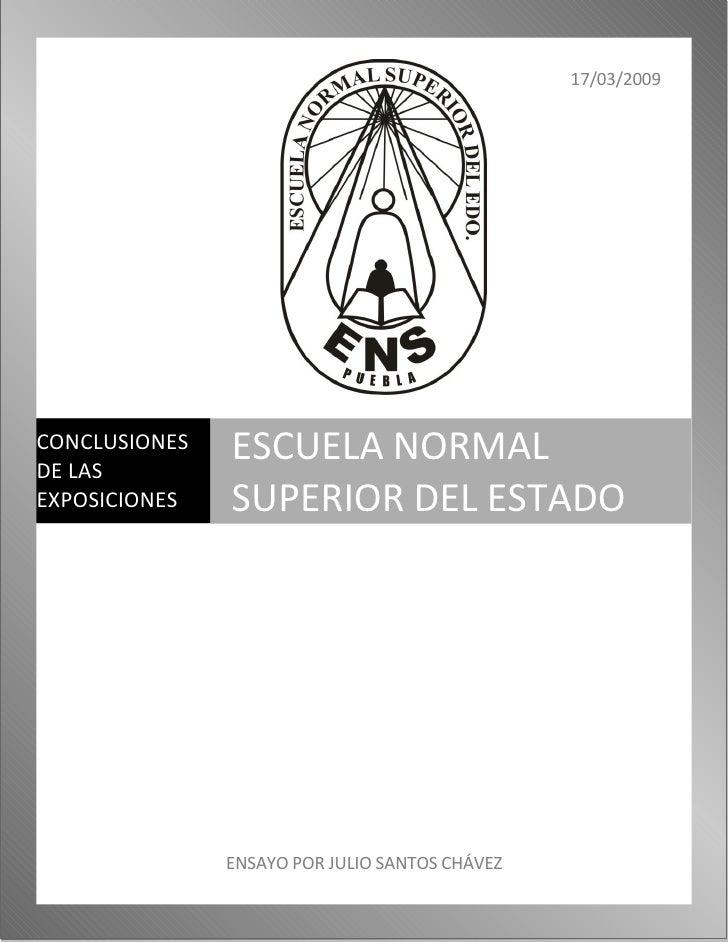 17/03/2009                    ESCUELA NORMAL CONCLUSIONES DE LAS                SUPERIOR DEL ESTADO EXPOSICIONES          ...