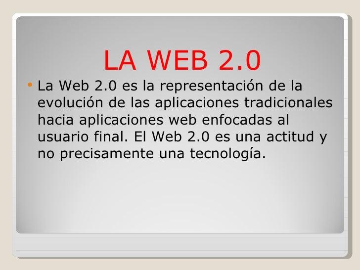 <ul><li>LA WEB 2.0 </li></ul><ul><li>La Web 2.0 es la representación de la evolución de las aplicaciones tradicionales hac...